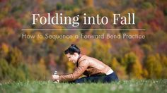 Folding into Fall: How to Sequence a Forward Bend Practice   Yoga International