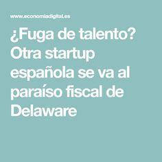 ¿Fuga de talento? Otra startup española se va al paraíso fiscal de Delaware