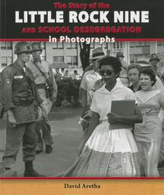 The story of the Little Rock Nine and School Desegregation in Photographs - David Aretha