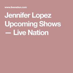 Jennifer Lopez Upcoming Shows — Live Nation
