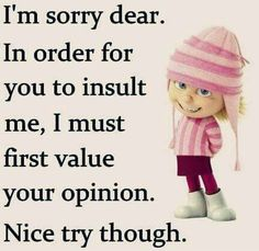 In order for you to insult me My Minion, Minions, I Am Sorry, Life Quotes To Live By, Funny Pictures, Funny Pics, Crochet Hats, Random Thoughts, Really Sorry