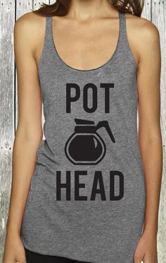This made me LOL! If you are like me, you have to have your caffeine before the #Gym! POT HEAD tank by NoBull Woman, click here to buy https://www.etsy.com/listing/255848402/pot-head-coffee-tank-top-coffee-shirts?ref=shop_home_active_5