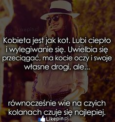 Kobieta jest jak kot… Romantic Quotes, Proverbs, Crying, Thoughts, Memes, Funny, Movie Posters, Life, Wolf