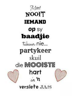 partykeer skuil die mooiste hart in 'n verslete jas Jesus Quotes, Words Quotes, Wise Words, Life Quotes, Sayings, Motivational Quotes, Funny Quotes, Afrikaanse Quotes, Proverbs Quotes