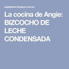 La cocina de Angie: BIZCOCHO DE LECHE CONDENSADA