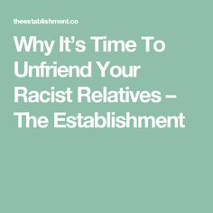 Why It's Time To Unfriend Your Racist Relatives – The Establishment