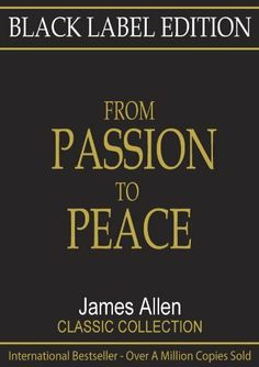 Black Label Edition - From Passion to Peace by James Allen. $0.99. Publisher: New Design Media (February 1, 2010). 22 pages