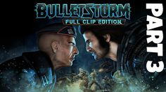 Bulletstorm Full Clip Edition Gameplay Walkthrough Part 3 The Only Way T...