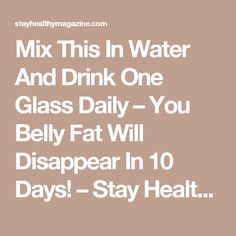 Mix This In Water And Drink One Glass Daily – You Belly Fat Will Disappear In 10 Days! – Stay Healthy Magazine