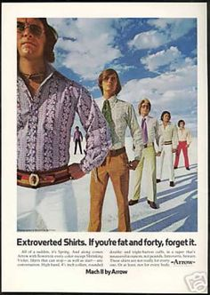 Arrow shirts ad: apparently they are 'extroverted shirts - If you're fat and forty, forget it'! Vintage Outfits, Vintage Fashion, Vintage Clothing, Mode Vintage, Vintage Ads, Vintage Barbie, Bad Fashion, Mens Fashion, Arrow Shirts