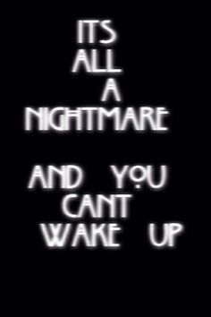 It's all a nightmare and you can't wake up. Description from pinterest.com. I searched for this on bing.com/images