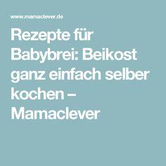 Rezepte für Babybrei: Beikost ganz einfach selber kochen – Mamaclever