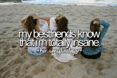 they've seen me at weak moments.....namely halley...:) Good thing she know me or she might think i'm ACTUALLY insane...!