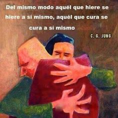 In the same way, he who injures hurts himself, he who heals heals himself Carl Jung, Carl Gustav Jung Frases, Smart Quotes, New Quotes, Happy Quotes, Love Quotes, Inspirational Quotes, Carl Sagan, Human Mind