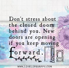 Don't stress about the closed doors behind you. New doors are opening if you keep moving forward. | Flickr - Photo Sharing!