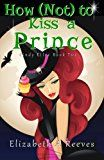 Free Kindle Book -   How (Not) to Kiss a Prince (Cindy Eller #2) Check more at http://www.free-kindle-books-4u.com/fantasyfree-how-not-to-kiss-a-prince-cindy-eller-2/