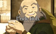 REASONS TO LOVE AVATAR-- I love Uncle Iroh. He is so funny. He's one of my favorites :)