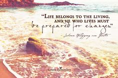 Life belong to the living - Goethe - Simple Reminders Healing Quotes, Uplifting Quotes, Positive Quotes, Simple Reminders Quotes, Clever Quotes, Spirit Quotes, Funny Qoutes, Life Words, Leadership Quotes