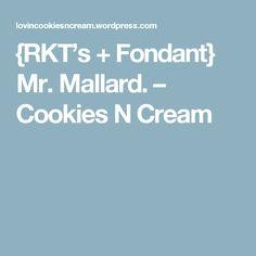 {RKT's + Fondant} Mr. Mallard. – Cookies N Cream