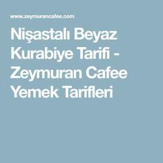 Nişastalı Beyaz Kurabiye Tarifi - Zeymuran Cafee Yemek Tarifleri