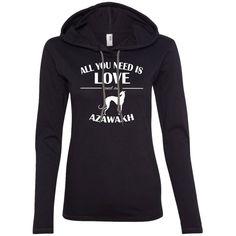 All You Need Is Love And An Azawakh Ladies Tee Shirt Hoodies