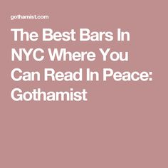 The Best Bars In NYC Where You Can Read In Peace: Gothamist