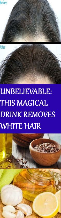 UNBELIEVABLE: THIS MAGICAL DRINK REMOVES WHITE HAIR