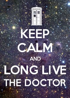 KEEP CALM AND LONG LIVE THE DOCTOR