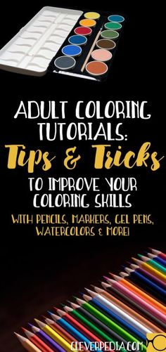 Adult Coloring Tutorials: Tips & Techniques to Improve Your Coloring Skills with Colored Pencils, Markers, Gel Pens, Watercolors & More!