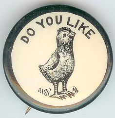 Vintage DO YOU LIKE Chicks Woodcut Slogan Pin Food Advertising, Bird Cages, Button Badge, Vintage Humor, Pin Badges, Slogan, Vintage Antiques, Photo Art, Eye Candy