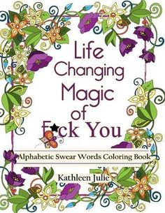 Life Changing Magic of F*ck You Alphabetic Swear Words Coloring Book with Mandala Flowers and Zen Designs  Bring back your Nursery Rhymes, but this time in a Funny Way. A is for Assholes, B is for Bullshit, D is for Douchebag, K is For Kiss My Ass, F is For Fuck A Duck etc. This  hilarious, sarcastic,  and  obnoxious  adult coloring book is the perfect way to  relieve stress,  aid relaxation, and vent, while enjoying beautiful and  highly detailed  Mandalas, florals and Zen Designs. ..
