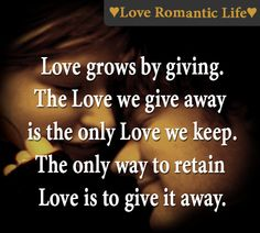 Love grows by giving.
