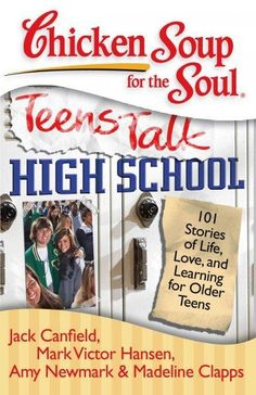 Chicken Soup for the Soul Teens Talk High School: 101 Stories of Life, Love, and Learning for Older Teens