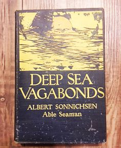 Deep Sea Vagabonds, Albert Sonnichsen 1903 First Edition, Signed in 1903 by LoveCareHandmade on Etsy https://www.etsy.com/listing/538921714/deep-sea-vagabonds-albert-sonnichsen