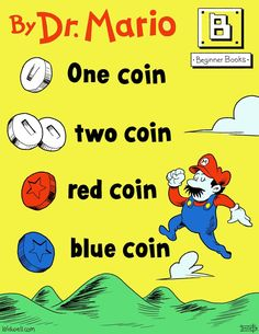 Classic Video Games Recast as Children's Books. One coin, two coin, red coin blue coin by Dr. Mario in this Dr Seuss cartoon crossover. Beginner Books, One Coin, Classic Video Games, Video Game Art, My Tumblr, Super Mario Bros, Legend Of Zelda, Childrens Books, The Best