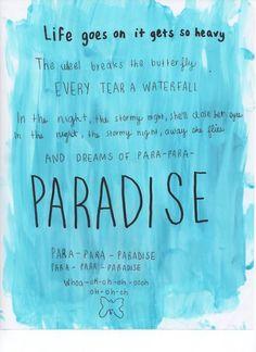 """Paradise""- Coldplay aka my favorite song/song of my life."