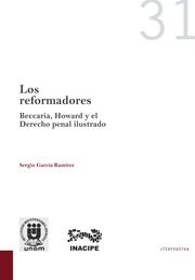 Los reformadores : Beccaria, Howard y el derecho penal ilustrado / Sergio García Ramírez. - 2014
