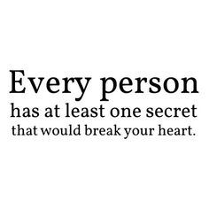 every person has at least one secret that would break your heart