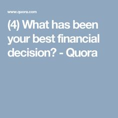 (4) What has been your best financial decision? - Quora