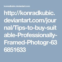 Tips to buy suitable Professionally Framed Photogr by konradkubic on DeviantArt Buy Suits, Journal, In This Moment, Frame, Tips, Photographs, Stuff To Buy, Picture Frame, Journal Entries