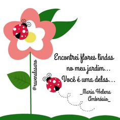 Encontrei flores lindas no meu jardim... Você é uma delas... ____________________________ Maria Helena Ambrósio ........................................  Obrigado por vocês fazerem parte do meu dia a dia. Por perfumar o meu cantinho com o seu perfume. .........................................