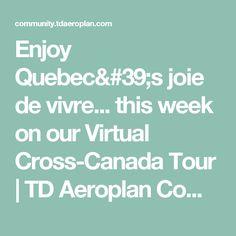 Enjoy Quebec's joie de vivre... this week on our Virtual Cross-Canada Tour   TD Aeroplan Community