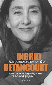 Ingrid Betancourt - Även tystnaden har ett slut : mina sex år av fångenskap i den colombianska djungel