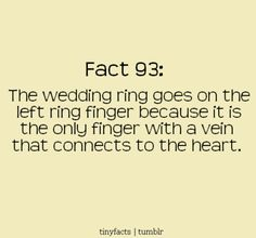 I love that this is the reason for the ORIGIN of  wedding ring finger placement. (Stop with all the hater comments please. We know it isn't 100% true about the anatomy part, but the reason for its origin IS true.)