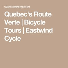 Quebec's Route Verte   Bicycle Tours   Eastwind Cycle Atlantic Canada, Quebec, Cycling, Bicycle, Tours, Biking, Bike, Bicycle Kick, Quebec City
