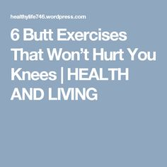 6 Butt Exercises That Won't Hurt You Knees | HEALTH AND LIVING