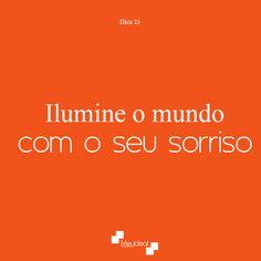 #Dica25 Ilumine o mundo com o seu sorriso