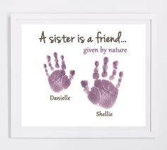 A sister is a friend given by Nature - Created from your Child's actual prints! Find out more at www.myforeverprints.com
