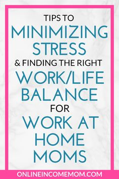 Work at Home Mom Tips to Minimize Stress & Find the Right Work/Life Balance