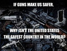 If Guns Make Us Safer, Why Isn't the United States the Safest Country in the World?